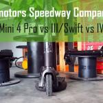 Minimotors speedway mini 4 pro vs III/Swift vs IV comparison image